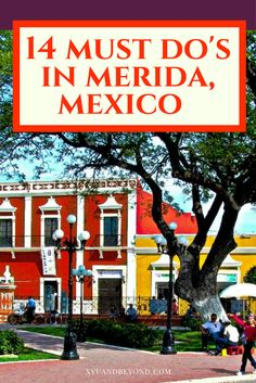 Here are the top 14 must do's in Merida, Mexico via @https://www.pinterest.com/xyuandbeyond/