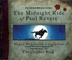 _The Midnight Ride of Paul Revere_ by Henry Wadsworth Longfellow, illustrated by Christopher Bing
