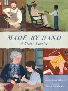 Made By Hand: A Crafts Sampler by Carole Lexa Schaefer and illustrated by Becca Stadtlander Diary Quotes, Short Words, Local Library, Reading Levels, Early American, Book Club Books, Book 1, Handmade Toys, Becca
