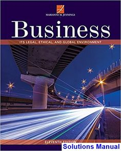 Solutions Manual for Business Its Legal Ethical and Global Environment 11th Edition by Jennings IBSN 9781337103572