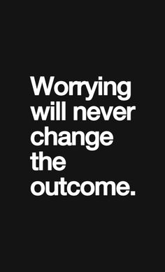"""Worrying will never change the outcome."" - 65 Positive Thinking Quotes And Life Thoughts The Words, Cool Words, Quotable Quotes, Motivational Quotes, Inspirational Quotes, Great Quotes, Quotes To Live By, Time Quotes, Morning Quotes"