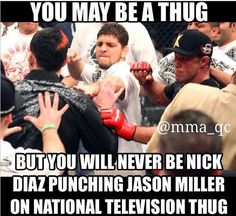 You will never be on the thug level of Nick Diaz : mmamemes