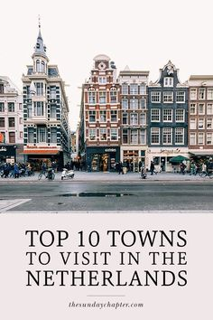15 Best Cities to Visit in the Netherlands Besides Amsterdam by Dutch residents Europe Travel Tips, European Travel, Travel Guides, Places To Travel, Travel Destinations, Europe Europe, Travel Around The World, Around The Worlds, Oh The Places You'll Go