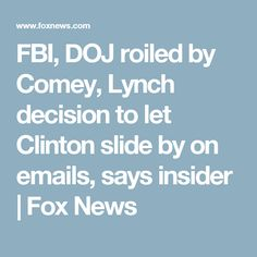 FBI, DOJ roiled by Comey, Lynch decision to let Clinton slide by on emails, says insider | Fox News