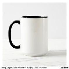 Funny Edgar Allan Poe coffee mug