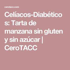 Celíacos-Diabéticos: Tarta de manzana sin gluten y sin azúcar | CeroTACC
