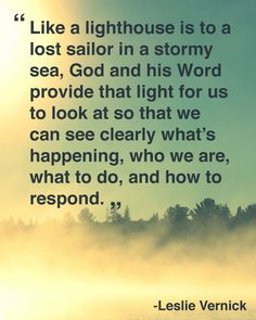 """""""Like a lighthouse is to a lost sailor in a stormy sea, God and his Word provide that light for us to look at so that we can see clearly what's happening, who we are, what to do, and how to respond."""" -@Leslie Lippi Vernick #Godsword #scripture #lighthouse"""