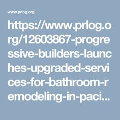 Progressive Builders Launches Upgraded Services for Bathroom Remodeling in  PacificPalisades