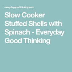 Slow Cooker Stuffed Shells with Spinach - Everyday Good Thinking