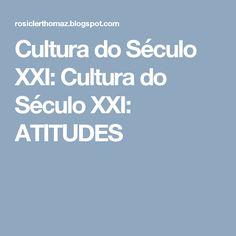 Cultura do Século XXI: Cultura do Século XXI: ATITUDES