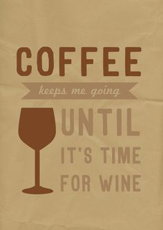 Coffee, until it's time for Wine!