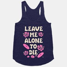 Leave Me Alone To Die Quote | HUMAN | T-Shirts, Tanks, Sweatshirts and Hoodies