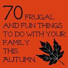 70 frugal and fun things to do with your family.