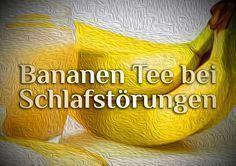Bananentee | Hausmittel bei Schlafstörungen | Bananen Tee Rezept
