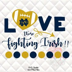 University of Notre Dame - Love those Fighting Irish - Tailgating, Gameday - SVG, Silhouette studio bundle - design download