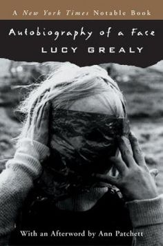 September 2009. Autobiography of a Face by Lucy Grealy