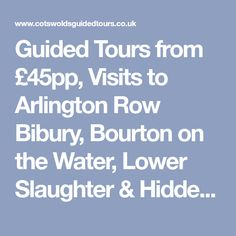 Guided Tours from £45pp, Visits to Arlington Row Bibury, Bourton on the Water, Lower Slaughter & Hidden Villages. Easily Accessible from London Paddington