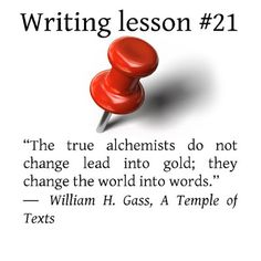 """writing tips. """"The true alchemists do not change lead into gold; they change the world into words."""" ― William H. Gass, A Temple of Texts Writing Lessons, Writing Tips, Coffee Break, Change The World, Texts, Temple, Fiction, 21st, Words"""