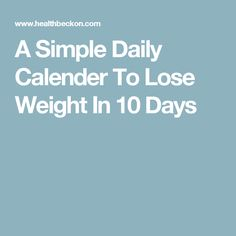 A Simple Daily Calender To Lose Weight In 10 Days
