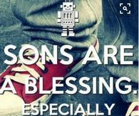 Sons Are A Blessing. Especially Mine!