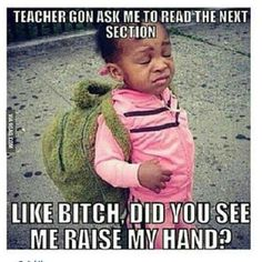 B*tch did you see me raise my hand?