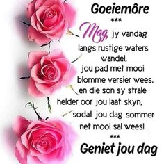 Mag jy vandag 'n goeie dag hê. Morning Blessings, Good Morning Wishes, Good Morning Quotes, Free Happy Birthday Cards, Birthday Wishes, Miss You Girl, Lekker Dag, Afrikaanse Quotes, Cant Have You