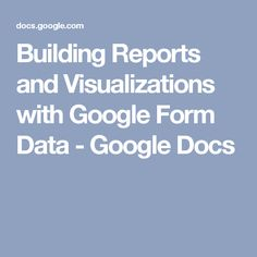 Building Reports and Visualizations with Google Form Data