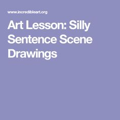 Art Lesson: Silly Sentence Scene Drawings