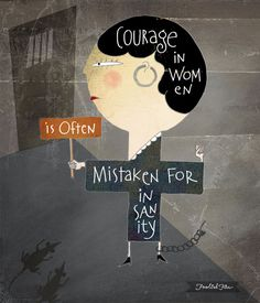 Courage in women is often mistaken for insanity :: 3 quotes about courage :: Foolish Fire