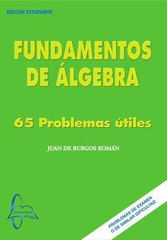 FUNDAMENTOS DE ÁLGEBRA 65 Problemas Útiles Autor: Juan De Burgos Román  Editorial: García Maroto Editores ISBN: 9788493601812 ISBN ebook: 9788492976447 Páginas: 460 Área: Ciencias y Salud Sección: Matemáticas