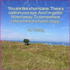 Neil Youngs lyrics... Right into your heart #neilyoung #hurricane #love