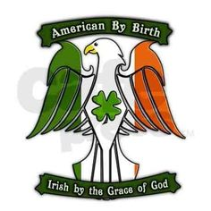 Irish Quotes: American by birth. Irish by the grace of God.