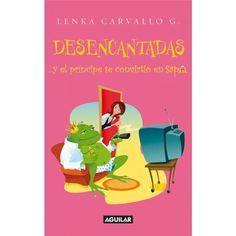 Libro: Desencantadas Y El Principe Se Convirtio En Sapo - Lenka Carvallo - Aguilar