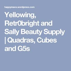 Yellowing, Retr0bright and Sally Beauty Supply | Quadras, Cubes and G5s