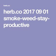herb.co 2017 09 01 smoke-weed-stay-productive