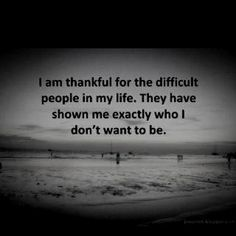 I am thankful for the difficult people in my life... #quote