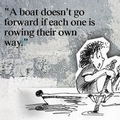 A boat does not go forward if each one is rowing their own way. #quote