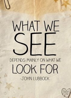 What We See Depends Mainly On What We Look For - http://www.quotesaboutcheating.com/what-we-see-depends-mainly-on-what-we-look-for/