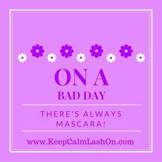 On a bad day there's always mascara! :D  #keepcalmlashon #lashboss #lashgirlmarketing  http://www.KeepCalmLashOn.com