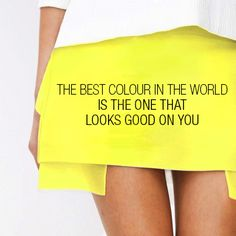 """The best colour in the world is the one that looks good on you."" #fashion #bright #lemon yellow"