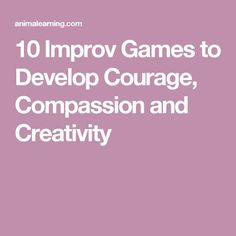 Spontaneity School: 10 Improv Games to Develop Courage, Compassion and Creativity - Anima Learning Acting Games, Acting Tips, Drama Activities, Drama Games, Creative Teaching, Teaching Ideas, Games For Middle Schoolers, Audition Monologues, Mindfulness Books