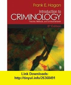 Introduction to Criminology - Theories, Methods, and Criminal Behavior (6th, Sixth Edition) - By Frank E. Hagan Frank E. Hagan (Frank Hagan), Frank E. Hagan ,   ,  , ASIN: B005FUBJJ6 , tutorials , pdf , ebook , torrent , downloads , rapidshare , filesonic , hotfile , megaupload , fileserve