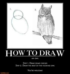 How to draw an owl. . STEP I. DRAW SOME CIRCLES STEP Q, DRAW THE REST  ...