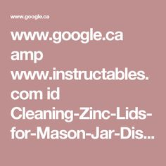 www.google.ca amp www.instructables.com id Cleaning-Zinc-Lids-for-Mason-Jar-Displays %3famp_page=true