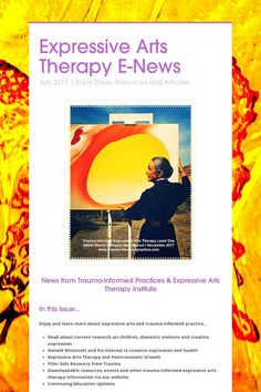 Expressive Arts Therapy E-News--links to articles, resources, films and more via Trauma-Informed Practice and Expressive Arts Therapy Institute-- and online courses and live events on art therapy and expressive arts!