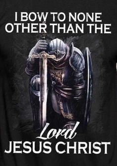 I bow to none other than the Lord Jesus Christ. Christian Warrior, Christian Life, Christian Quotes, Christian Pictures, Warrior Quotes, Prayer Warrior, Warrior Angel, King Jesus, Jesus Is Lord