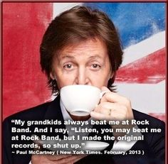 Paul McCartney quote Oh Paul get over yourself...lol