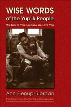 Wise Words of the Yupik People: We Talk to You because We Love You by Ann… Real People, We The People, Used Books, Books To Read, Phone Conference, Moving To Alaska, Indigenous Peoples Day, Schools First, Talking To You