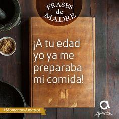 ¡A tu edad yo ta me preparaba la comida! Frases de madre. #MomentosAmeztoi