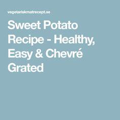 Sweet Potato Recipe - Healthy, Easy & Chevré Grated